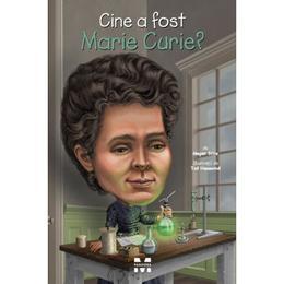 Cine a fost Marie Curie? - Megan Stine, editura Pandora