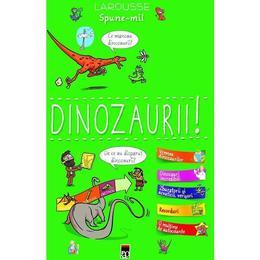 Spune-mi! Dinozaurii! - Larousse, editura Rao
