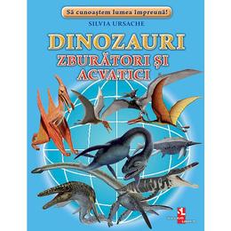 Dinozauri zburatori si acvatici - Silvia Ursache, editura Silvius Libris