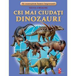 Cei mai ciudati dinozauri - Silvia Ursache, editura Silvius Libris