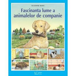 Fascinanta lume a animalelor de companie - Susanne Riha, editura Univers Enciclopedic