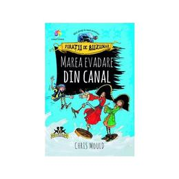 Marea evadare din canal (Piratii de buzunar Vol. 2) - Chris Mould, editura Corint