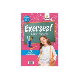 Exersez! Limba franceza - Clasele a 3-a si a 4-a, editura Gama