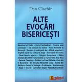 Alte evocari bisericesti - Dan Ciachir, editura Lumea Credintei