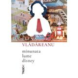 Minunata lume Disney - Elena Vladareanu, editura Nemira