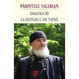 Dialoguri la hotarul de taina - Parintele Valerian, editura Platytera