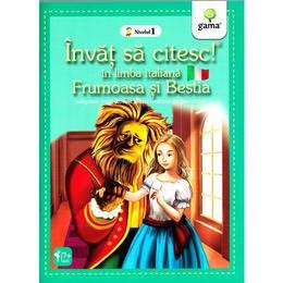 Invat sa citesc! In limba italiana - Frumoasa si bestia - Nivelul 1, editura Gama