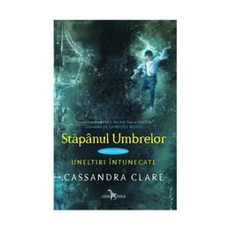 Stapanul umbrelor. Seria Uneltiri intunecate - Cassandra Clare, editura Leda
