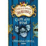 Cum sa fii pirat - Cressida Cowell, editura Nemira