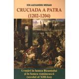 Cruciada a Patra (1202-1204) - Ion Alexandru Mizgan, editura Lumea Credintei