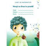 Mergi cu Erus la scoala! Caiet de matematica, editura Univers