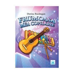 Frumoasa mea copilarie + CD - Dorina Buzdugan, editura Didactica Publishing House