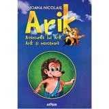 Aventurile lui Arik. Arik si mercenarii - Ioan Nicolaie, editura Grupul Editorial Art