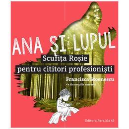 Ana si lupul. Scufita Rosie pentru cititori profesionisti - Francisca Stoenescu, editura Paralela 45