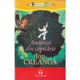 Amintiri din copilarie - Ion Creanga, editura Pescarus