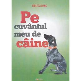 Pe cuvantul meu de caine - Violeta Rang, editura Rovimed