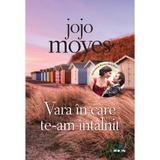 Vara in care te-am intalnit - Jojo Moyes, editura Litera