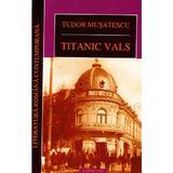 Titanic Vals ed.2012 - Tudor Musatescu, editura Cartex