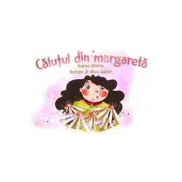 Calutul din margareta - Andreea Calinescu, Alexia Udriste, editura Cutiuta Cu Povesti