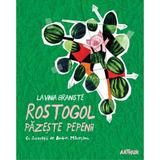 Rostogol pazeste pepenii - Lavinia Braniste, editura Grupul Editorial Art