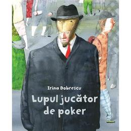 Lupul jucator de poker (Cartea cu Genius) - Irina Dobrescu, editura Grupul Editorial Art