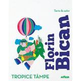 Tropice tampe - Florin Bican, editura Grupul Editorial Art