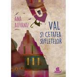 Val si Cetatea Sufletelor - Ana Alfianu, editura Humanitas