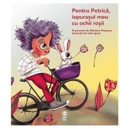 Pentru Petrica, iepurasul meu cu ochii rosii - Sinziana Popescu, Iulia Ignat, editura Pandora