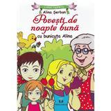 Povesti de noapte buna cu bunicuta Alina - Alina Serban, editura Pescarus
