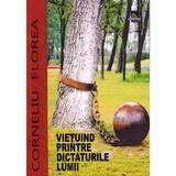 Vietuind printre dictaturile lumii - Corneliu Florea, editura Limes