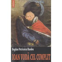 Ioan Voda cel Cumplit - Bogdan Petriceicu Hasdeu, editura Vestala