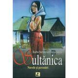 Sultanica - Barbu Stefanescu Delavrancea, editura Agora