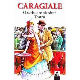 O scrisoare pierduta. Teatru - I.L. Caragiale, editura Agora