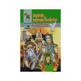 Legende sau basmele romanilor - Petre Ispirescu, editura Andreas