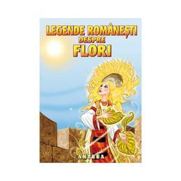 Legende romanesti despre flori, editura Anteea