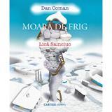 Moara de frig - Dan Coman, Lica Sainciuc, editura Cartier