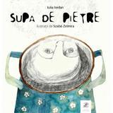 Supa de pietre - Iulia Iordan, Szabo Zelmira, editura Frontiera