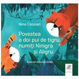 Povestea a doi pui de tigru, numiti Ninigra si Aligru - Nina Cassian, editura Frontiera