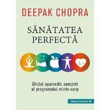 Sanatatea perfecta - Deepak Chopra, editura Paralela 45