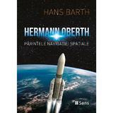 Hermann Oberth. Parintele navigatiei spatiale - Hans Barth, editura Sens