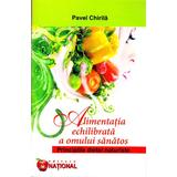 Alimentatia echilibrata a omului sanatos - Pavel Chirila, editura National