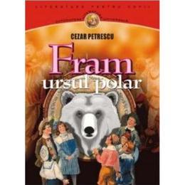 Fram ursul polar - Cezar Petrescu, editura Gramar