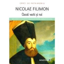Ciocoii vechi si noi - Nicolae Filimon (Carti de patrimoniu), editura Minerva