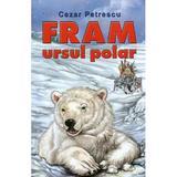 Fram, ursul polar - Cezar Petrescu, editura Steaua Nordului