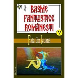 Basme fantastice romanesti volumele V, VI, VII - I. Oprisan, editura Vestala