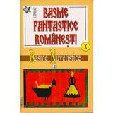 Basme fantastice romanesti X+XI - I. Oprisan, editura Vestala