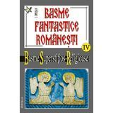 Basme fantastice romanesti IV (2 vol) - Basme superstitios - Religioase - I. Oprisan, editura Vestala