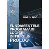 Fundamentele programarii logice. Initiere in prolog - Dorin Bocu, editura Albastra