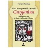 Viata nemaipomenita a marelui Gargantua povestita pentru copii - Francois Rabelais, editura Agora