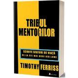 Tribul mentorilor - Timothy Ferriss, editura Act Si Politon